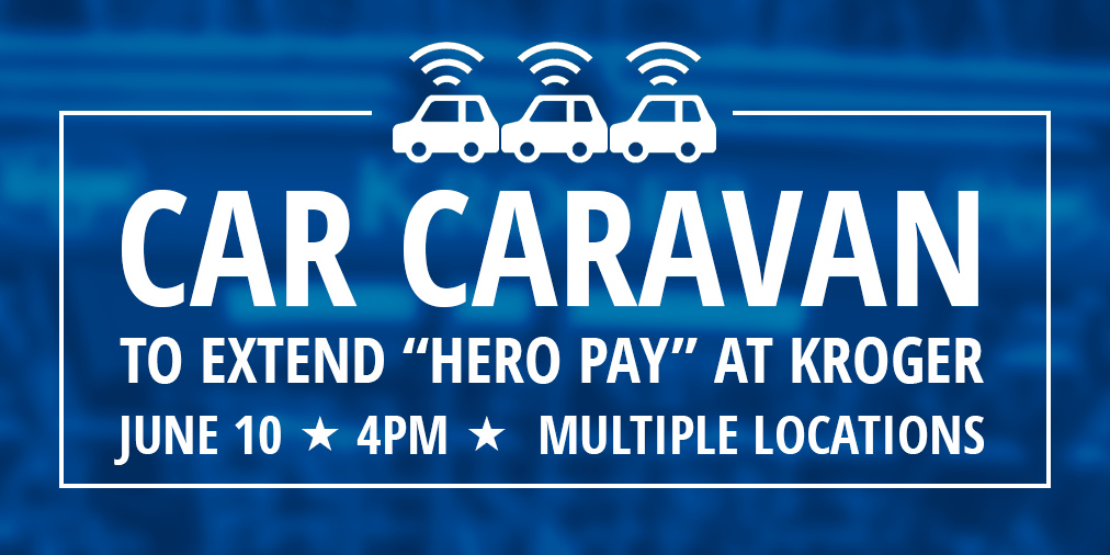 "June 10: Car Caravan Protest for ""Hero Pay"" at Kroger!"